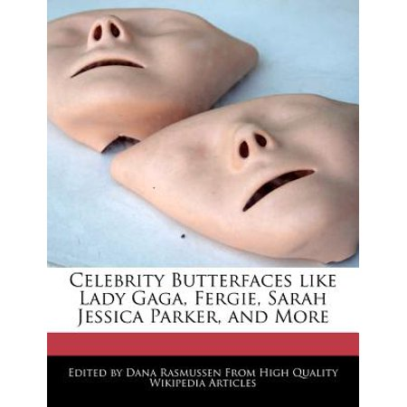 Celebrity Butterfaces Like Lady Gaga, Fergie, Sarah Jessica Parker, and