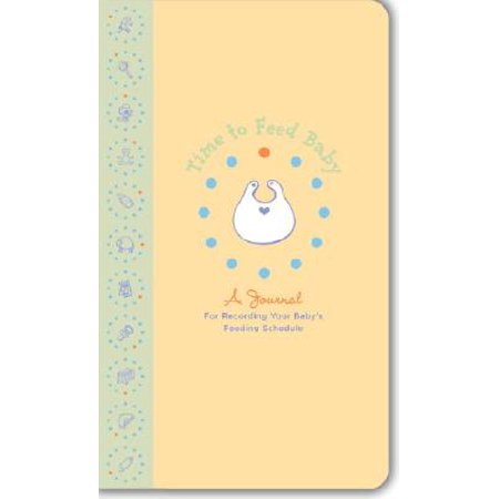 Time to Feed Baby : A Journal for Recording Your Baby's Feeding (Time To Feed Baby)