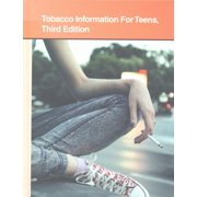 Tobacco Information for Teens : Health Tips about the Hazards of Using Cigarettes, Smokeless Tobacco, and Other Nicotine Products: Including Facts about Nicotine Addiction, Nicotine Delivery Systems, Secondhand Smoke, Health Consequences of Tobacco Use, Related Cancers, Smoking Cessatio