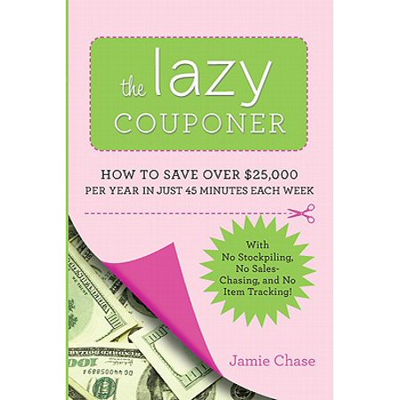 - The Lazy Couponer : How to Save $25,000 Per Year in Just 45 Minutes Per Week with No Stockpiling, No Item Tracking, and No Sales Chasing!