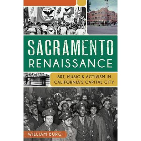 Sacramento Renaissance: : Art, Music and Activism in California's Capital City (Malls In Sacramento)