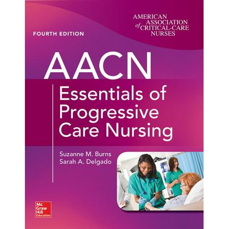 Aacn Essentials of Progressive Care Nursing, Fourth