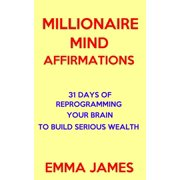 Millionaire Mind Affirmations: 31 Days of Reprogramming Your Brain to Build Serious Wealth - eBook