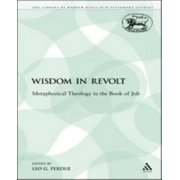 Wisdom in Revolt: Metaphorical Theology in the Book of Job