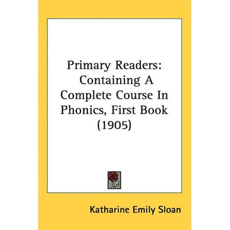 Primary Readers  Containing A Complete Course In Phonics  First Book