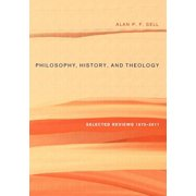 Philosophy, History, and Theology: Selected Reviews 1975-2011 (Paperback)