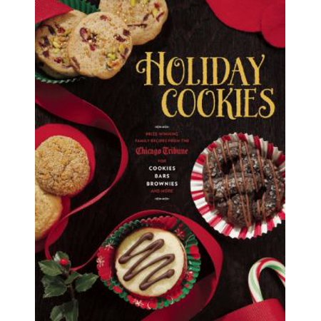Holiday Cookies  Prize Winning Family Recipes From The Chicago Tribune For Cookies  Bars  Brownies And More