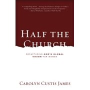 Half the Church : Recapturing God's Global Vision for Women
