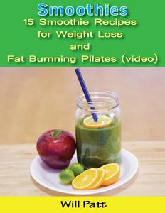 Smoothies: 15 Smoothie Recipes for Weight Loss and Fat Burning Pilates (video)...