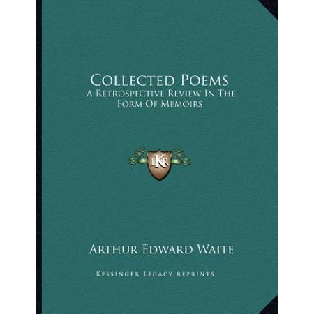 Collected Poems : A Retrospective Review in the Form of Memoirs