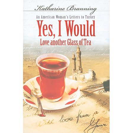 - Yes, I Would Love Another Glass of Tea : An American Woman's Letters to Turkey