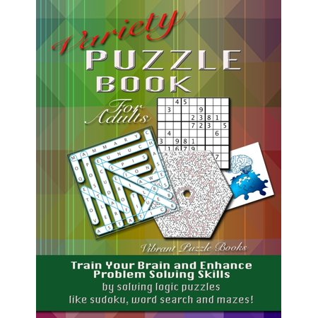 Variety Puzzle Book for Adults : Train Your Brain and Enhance Problem Solving Skills by Solving Logic Puzzles Like Sudoku, Word Search and (Problem Solving Questions For Adults Speech Therapy)