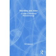 Bourdieu and After: A Guide to Relational Phenomenology (Hardcover)