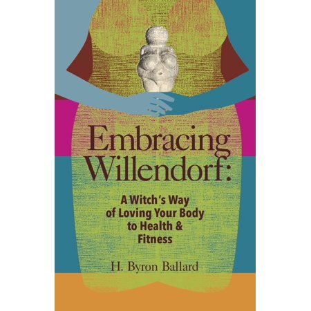 Embracing Willendorf: A Witch's Way of Loving Your Body to Health and Fitness - eBook