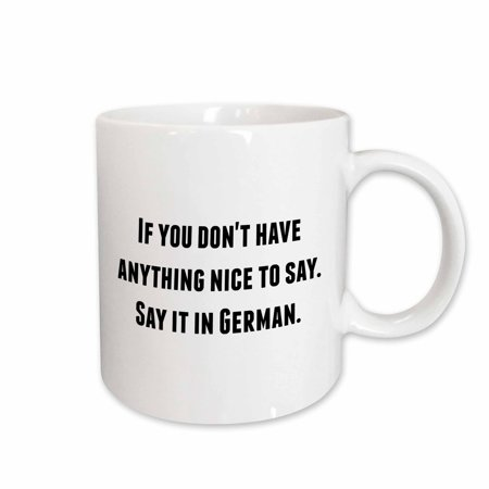 3dRose If you dont have anything nice to say say it in German, Ceramic Mug, 11-ounce