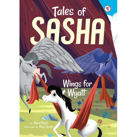 Tales of Sasha 6: Wings for Wyatt ()
