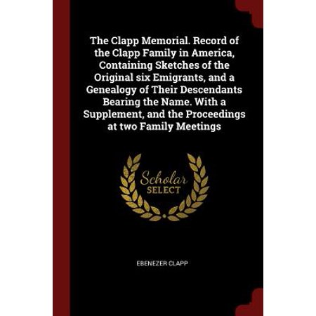 The Clapp Memorial. Record of the Clapp Family in America, Containing Sketches of the Original Six Emigrants, and a Genealogy of Their Descendants Bearing the Name. with a Supplement, and the Proceedings at Two Family Meetings - Halloween's Original Name