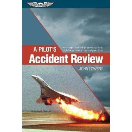 A Pilots Accident Review  An In Depth Look At High Profile Accidents That Shaped Aviation Rules And Procedures