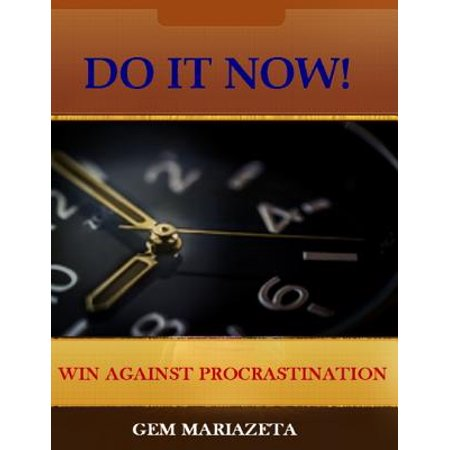 Do It Now! - Win Against Procrastination - eBook (Doing It Now)