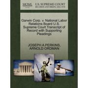 Garwin Corp. V. National Labor Relations Board U.S. Supreme Court Transcript of Record with Supporting Pleadings