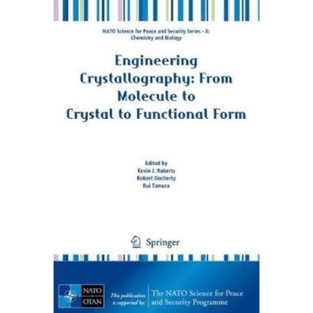 Engineering Crystallography  From Molecule To Crystal To Functional Form
