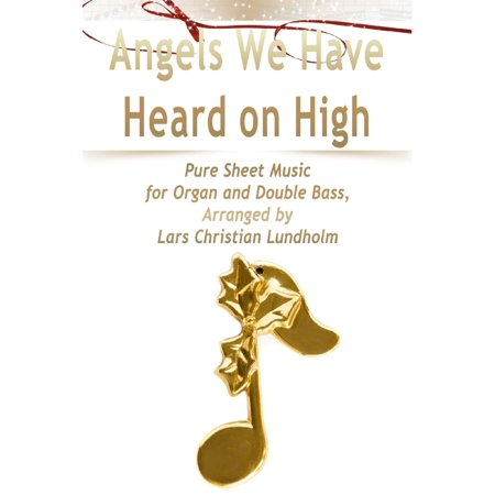 Angels We Have Heard on High Pure Sheet Music for Organ and Double Bass, Arranged by Lars Christian Lundholm -