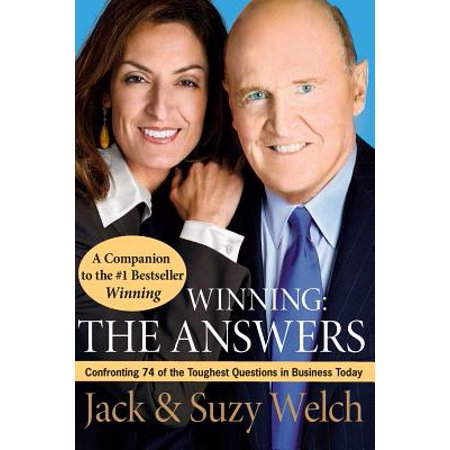 Winning: The Answers : Confronting 74 of the Toughest Questions in Business