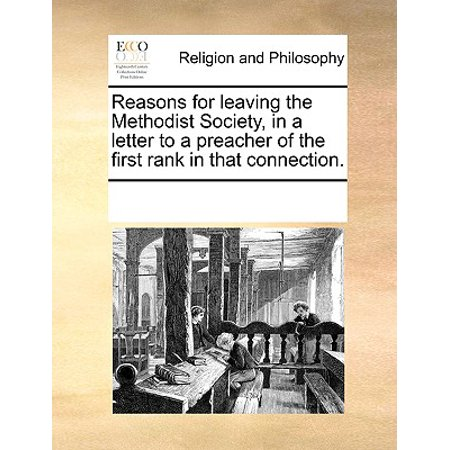 Reasons for Leaving the Methodist Society, in a Letter to a Preacher of the First Rank in That