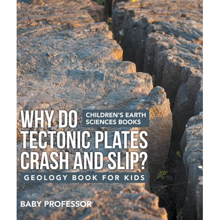 Why Do Tectonic Plates Crash and Slip? Geology Book for Kids | Children's Earth Sciences Books -