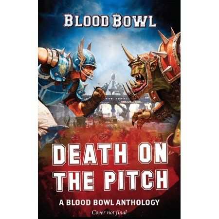 Death on the Pitch - A Blood Bowl Anthology :  A Blood Bowl