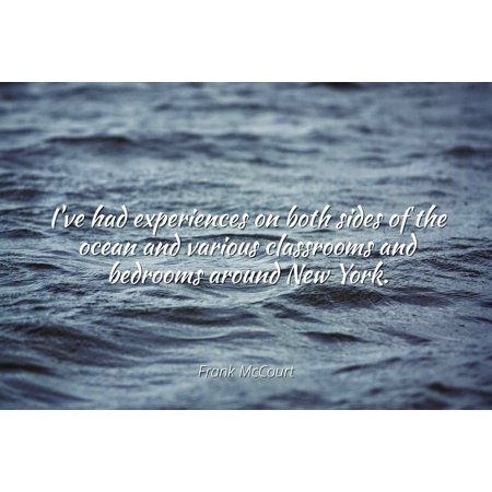Frank McCourt - I've had experiences on both sides of the ocean and various classrooms and bedrooms around New York - Famous Quotes Laminated POSTER PRINT 24X20.](Ocean Themed Classroom)