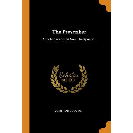 The Prescriber : A Dictionary of the New Therapeutics