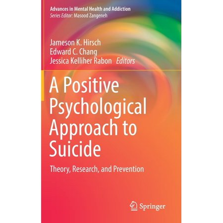 A Positive Psychological Approach to Suicide : Theory, Research, and (Suicide And Psychological Pain Prevention That Works)