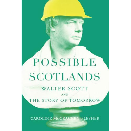 Possible Scotlands: Walter Scott And The Story Of Tomorrow