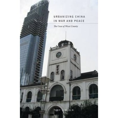 Urbanizing China In War And Peace  The Case Of Wuxi County