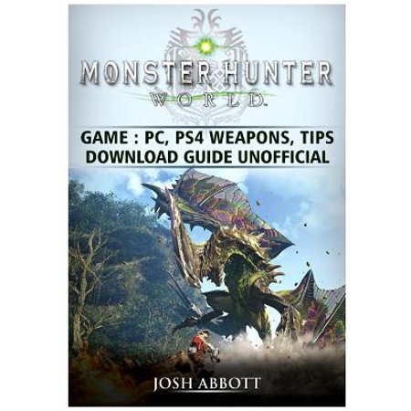 Monster Hunter World Game, Pc, Ps4, Weapons, Tips, Download Guide