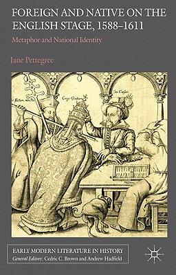 Foreign and Native on the English Stage, 1588–1611: Metaphor and National Identity