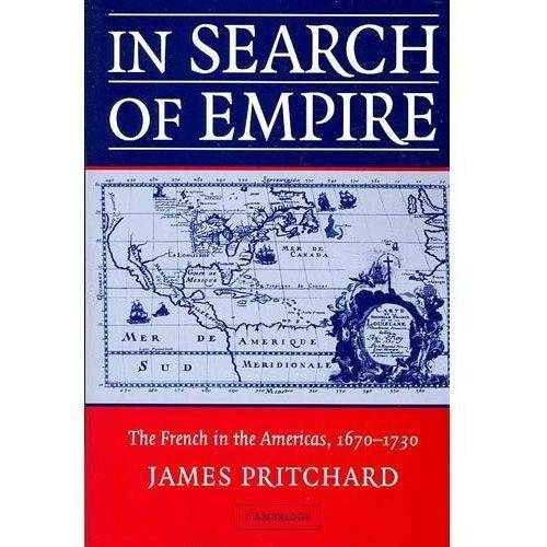 In Search of Empire : The French in the Americas, 1670 1730