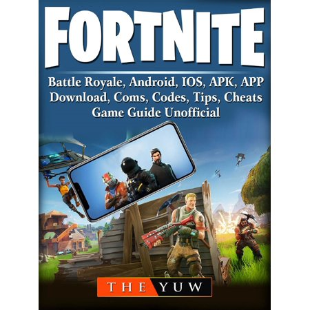 Fortnite Mobile, Battle Royale, Android, IOS, APK, APP, Download, Coms, Codes, Tips, Cheats, Game Guide Unofficial -