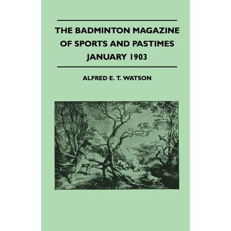 The Badminton Magazine of Sports and Pastimes - January 1903 - Containing Chapters on : Golf and the New Ball, Tobogganing, the Past Racing Season and Masters of Their Arts New Sports Magazine
