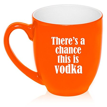 16 oz Large Bistro Mug Ceramic Coffee Tea Glass Cup There's a Chance This is Vodka (Orange)