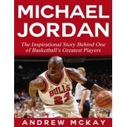 Michael Jordan: The Inspirational Story Behind One of Basketball's Greatest Players - eBook