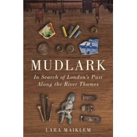 Mudlark: In Search of London's Past Along the River Thames (Hardcover)