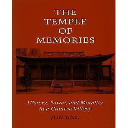 The Temple Of Memories  History  Power  And Morality In A Chinese Village