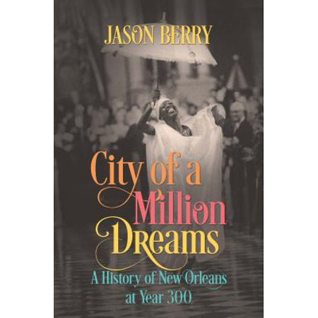 City of a Million Dreams : A History of New Orleans at Year 300 - City Of Seabrook