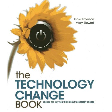 The Technology Change Book: change the way you think about technology change by