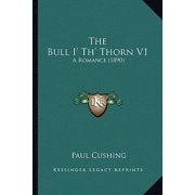 The Bull I' Th' Thorn V1 : A Romance (1890)