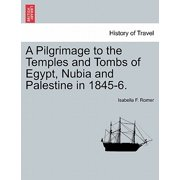 A Pilgrimage to the Temples and Tombs of Egypt, Nubia and Palestine in 1845-6.