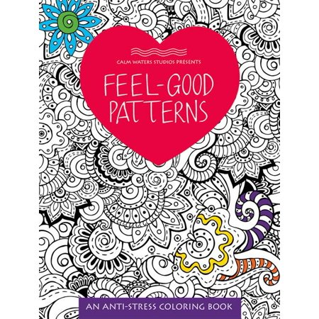 Anti-Stress Coloring Books: Feel-Good Patterns: An Anti-Stress Coloring Book - Pattern Coloring Books