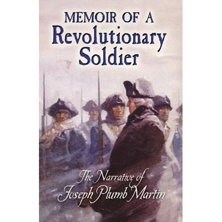 Memoir of a Revolutionary Soldier : The Narrative of Joseph Plumb (Private Yankee Doodle By Joseph Plumb Martin)
